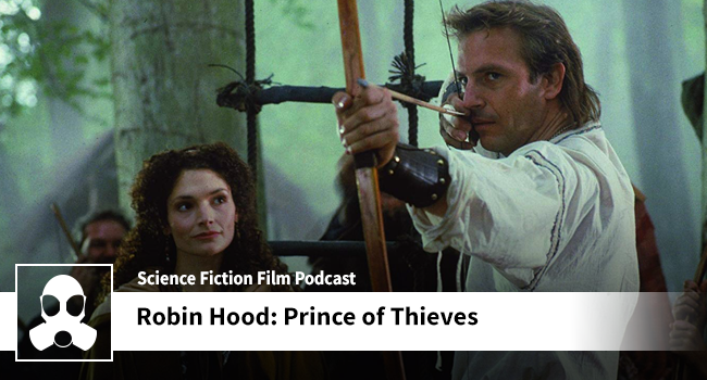 316: Robin Hood: Prince of Thieves - Movie Review Podcast & Film
